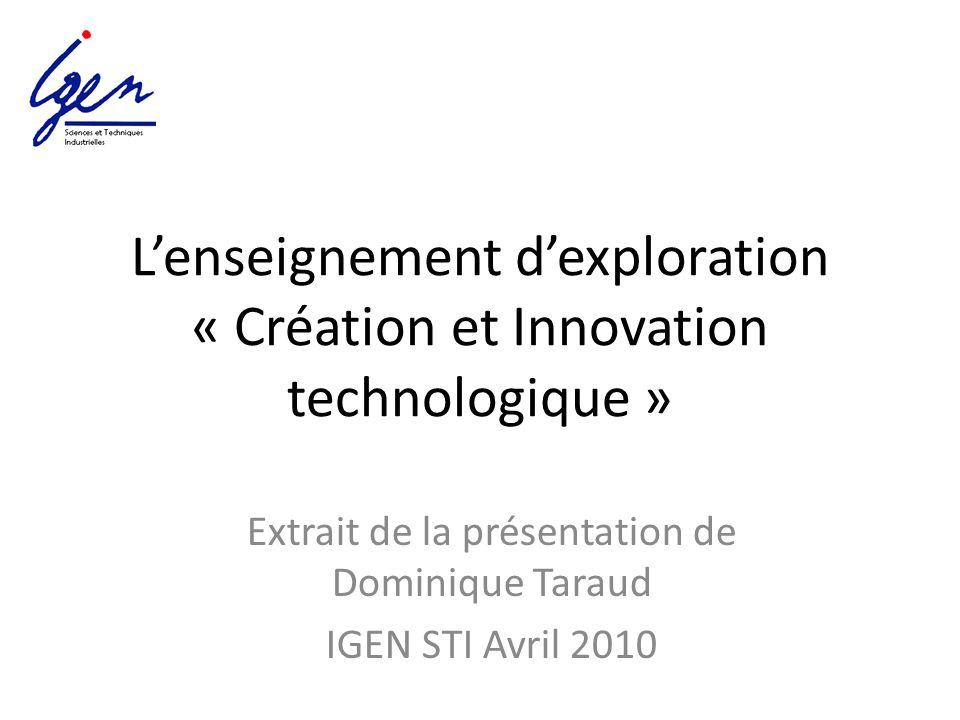 Lenseignement dexploration « Création et Innovation technologique » Extrait de la présentation de Dominique Taraud IGEN STI Avril 2010