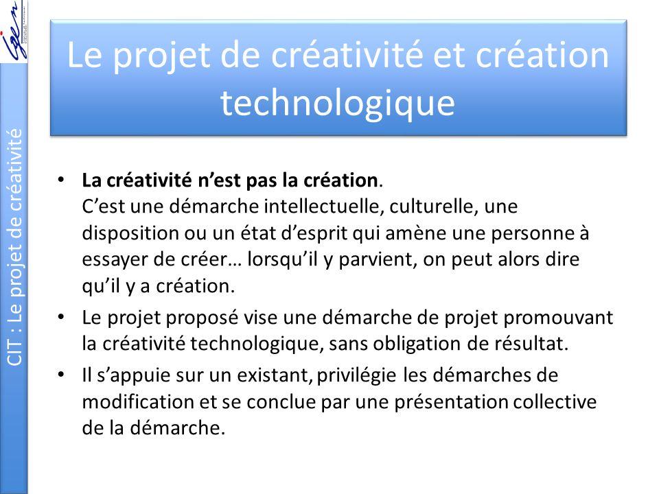 CIT : Le projet de créativité Le projet de créativité et création technologique La créativité nest pas la création.