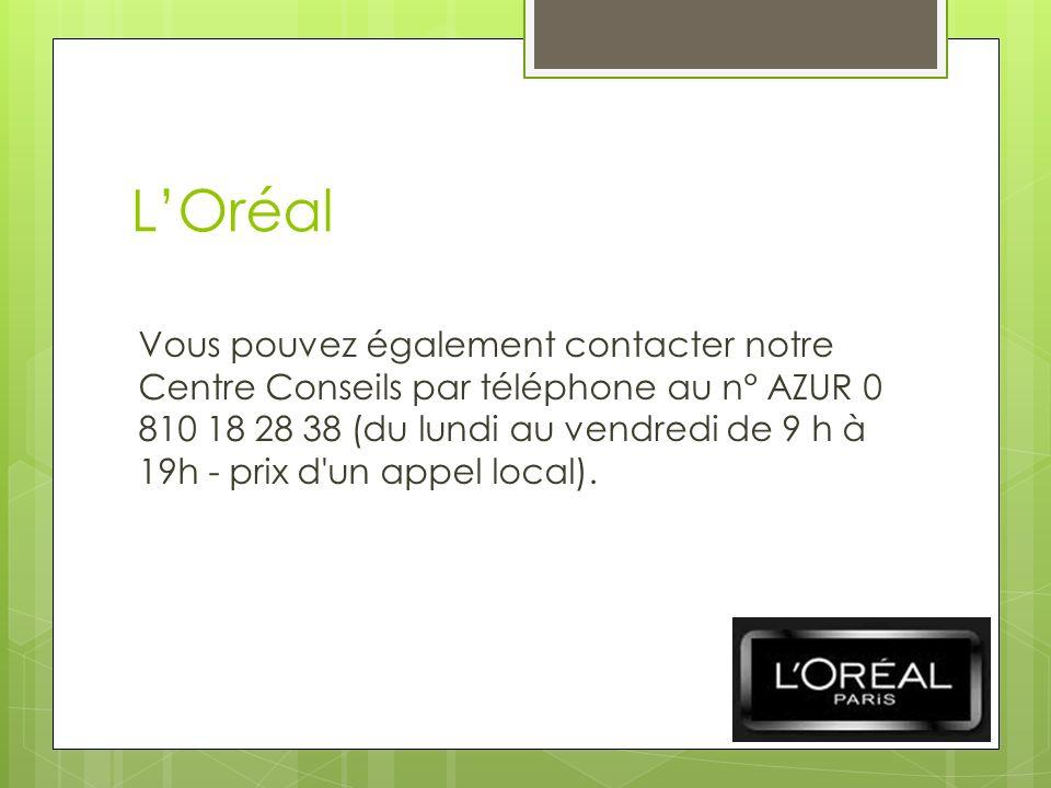 LOréal Vous pouvez également contacter notre Centre Conseils par téléphone au n° AZUR 0 810 18 28 38 (du lundi au vendredi de 9 h à 19h - prix d un appel local).