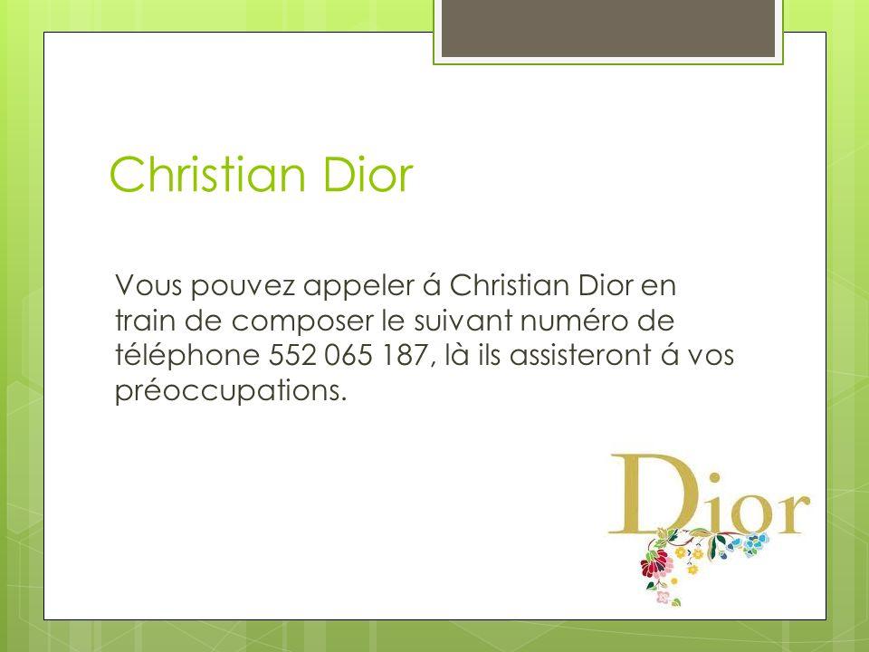 Christian Dior Vous pouvez appeler á Christian Dior en train de composer le suivant numéro de téléphone 552 065 187, là ils assisteront á vos préoccupations.