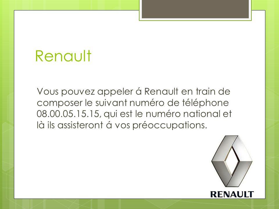 Renault Vous pouvez appeler á Renault en train de composer le suivant numéro de téléphone 08.00.05.15.15, qui est le numéro national et là ils assisteront á vos préoccupations.