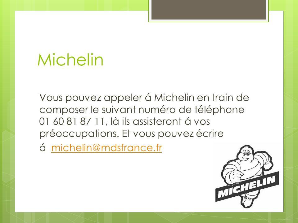 Michelin Vous pouvez appeler á Michelin en train de composer le suivant numéro de téléphone 01 60 81 87 11, là ils assisteront á vos préoccupations.
