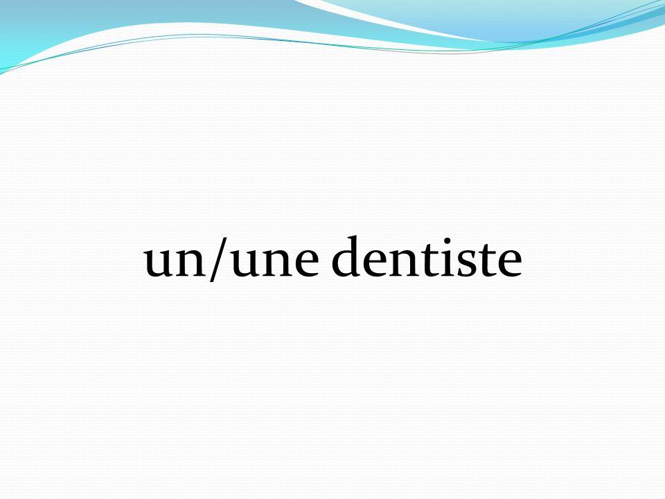 un/une dentiste