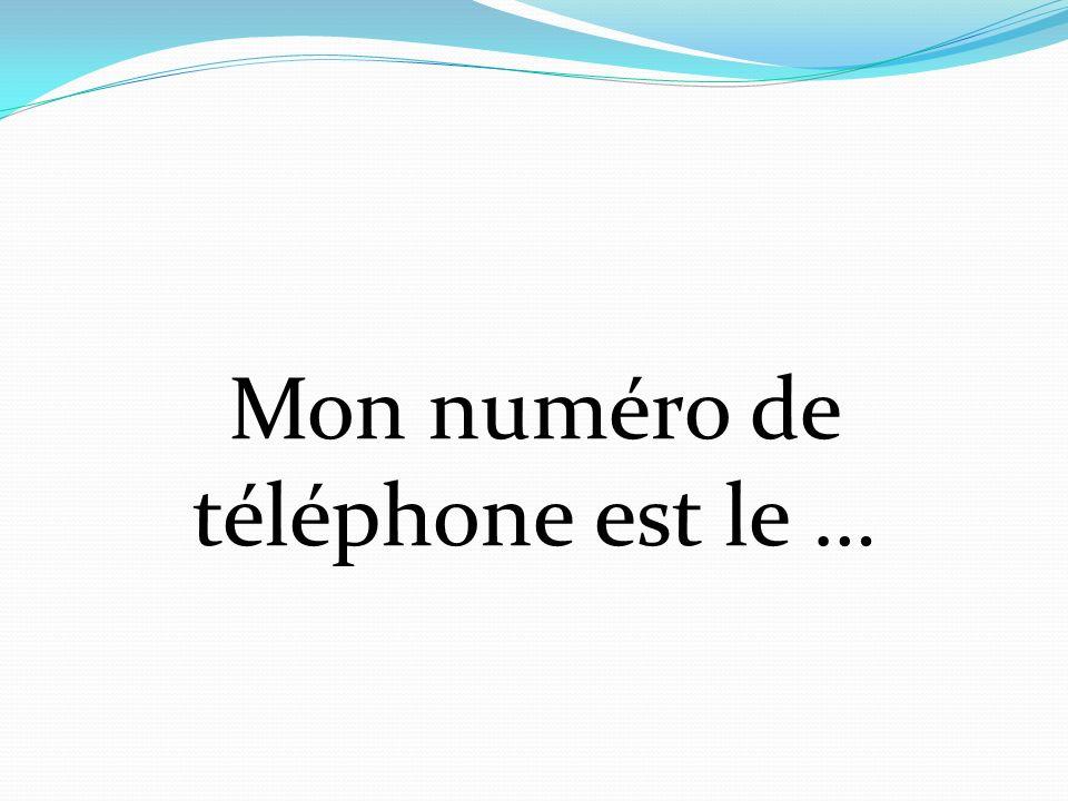 Mon numéro de téléphone est le …