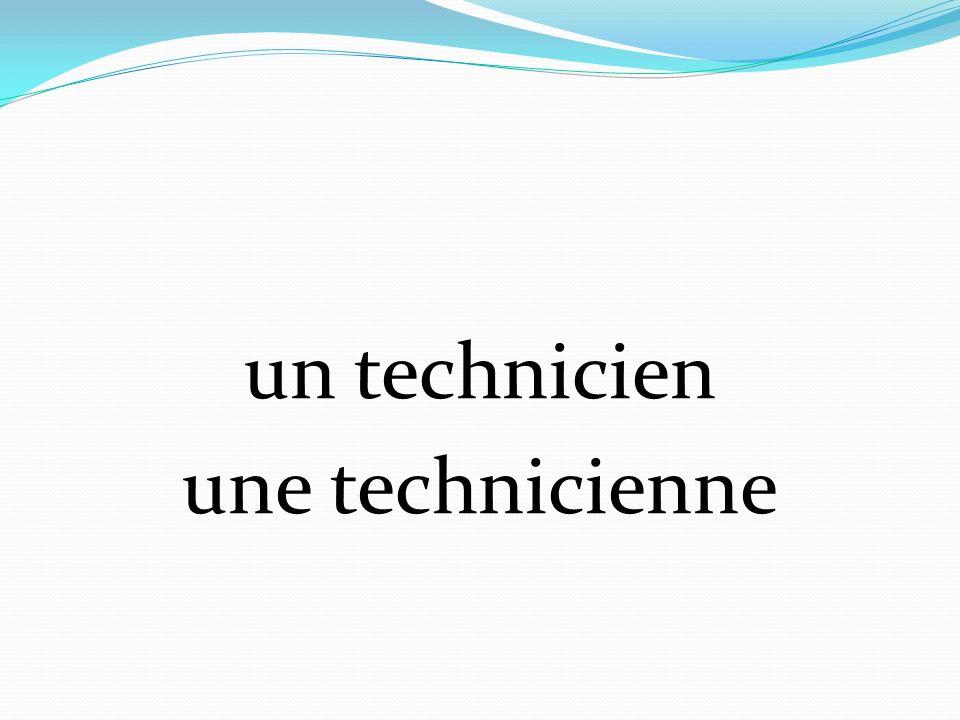 un technicien une technicienne