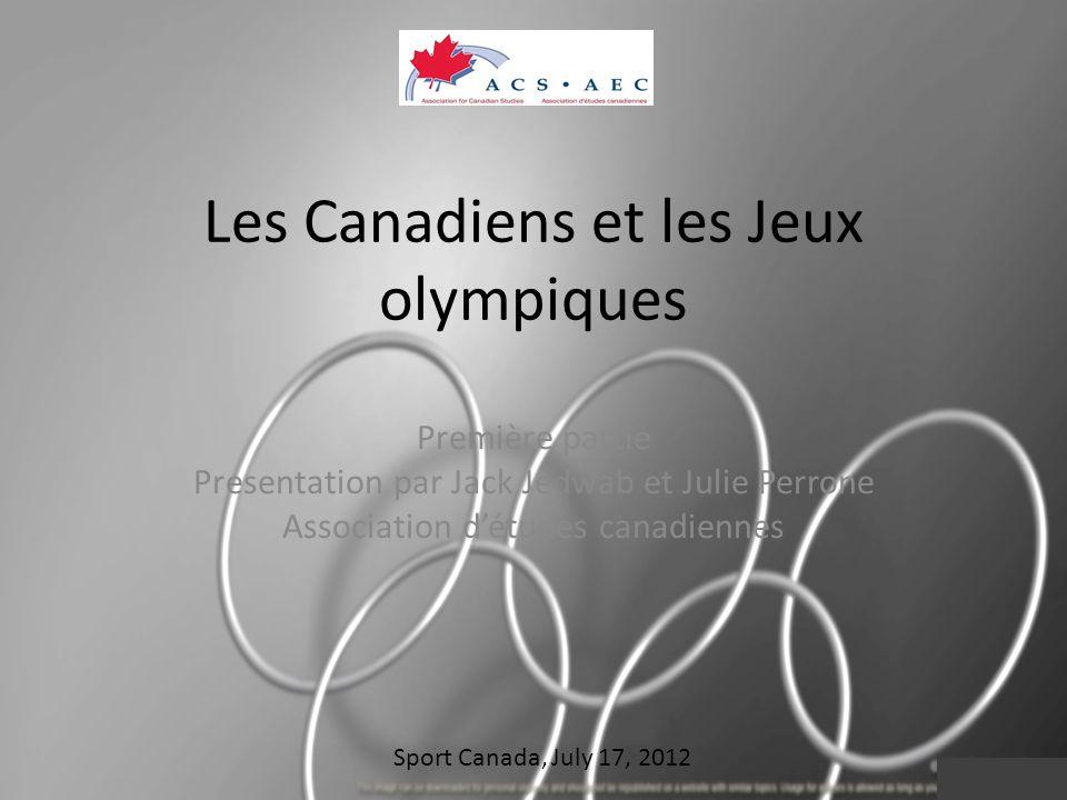 Les Canadiens et les Jeux olympiques Première partie Presentation par Jack Jedwab et Julie Perrone Association détudes canadiennes Sport Canada, July 17, 2012