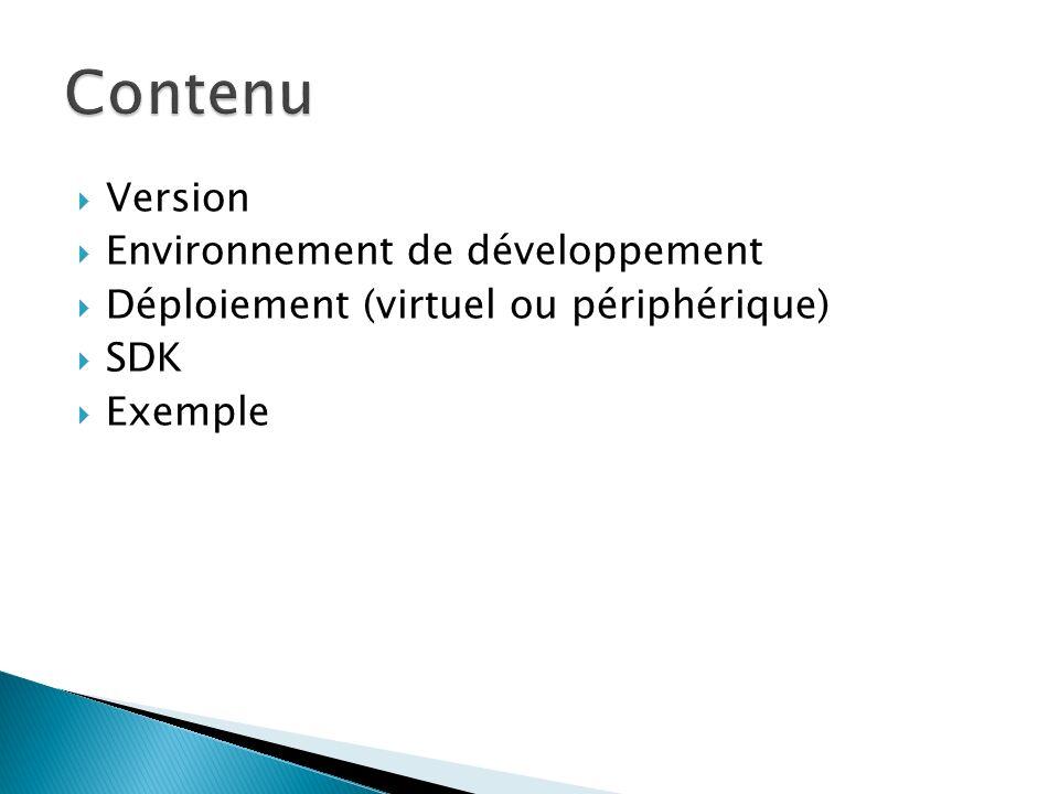 Version Environnement de développement Déploiement (virtuel ou périphérique) SDK Exemple