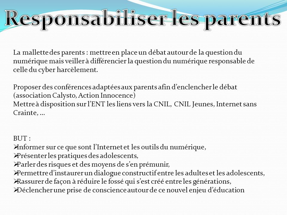 La mallette des parents : mettre en place un débat autour de la question du numérique mais veiller à différencier la question du numérique responsable de celle du cyber harcèlement.