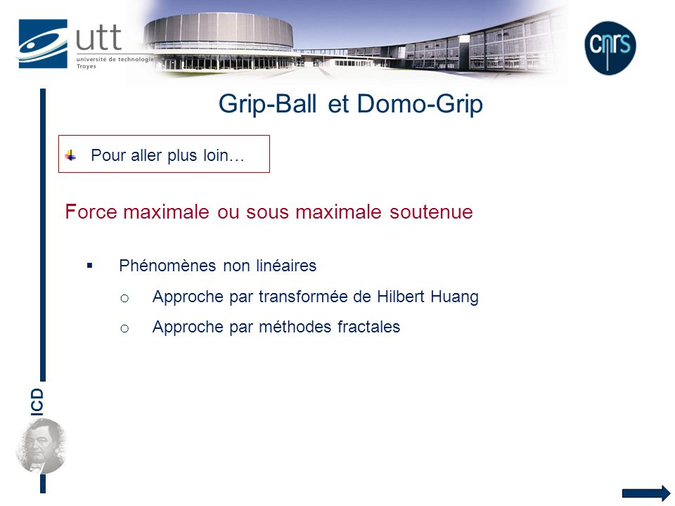 ICD Phénomènes non linéaires o Approche par transformée de Hilbert Huang o Approche par méthodes fractales Grip-Ball et Domo-Grip Pour aller plus loin