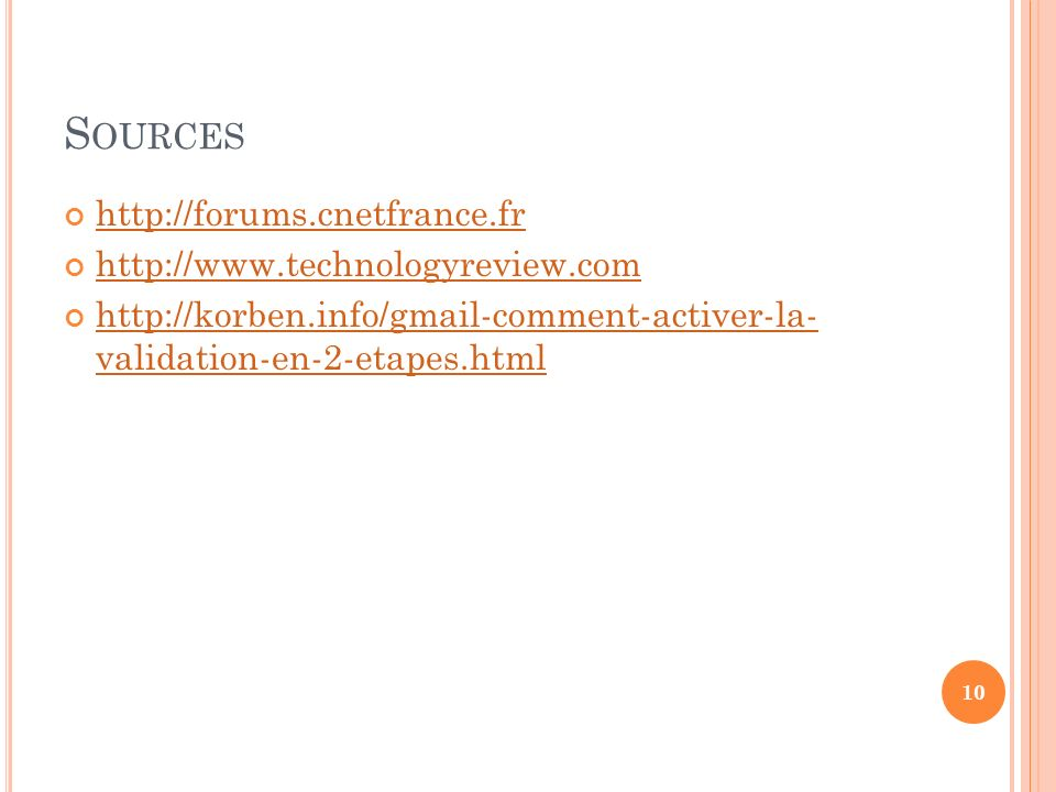 S OURCES http://forums.cnetfrance.fr http://www.technologyreview.com http://korben.info/gmail-comment-activer-la- validation-en-2-etapes.html http://k