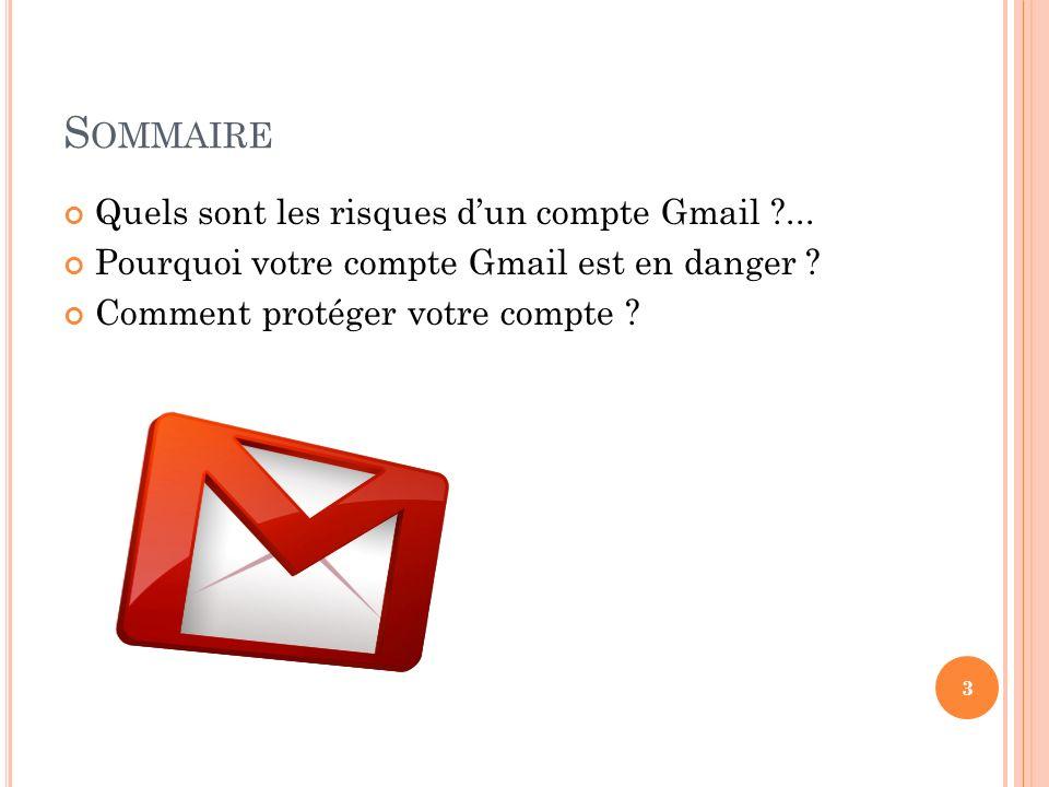 S OMMAIRE Quels sont les risques dun compte Gmail ?... Pourquoi votre compte Gmail est en danger ? Comment protéger votre compte ? 3