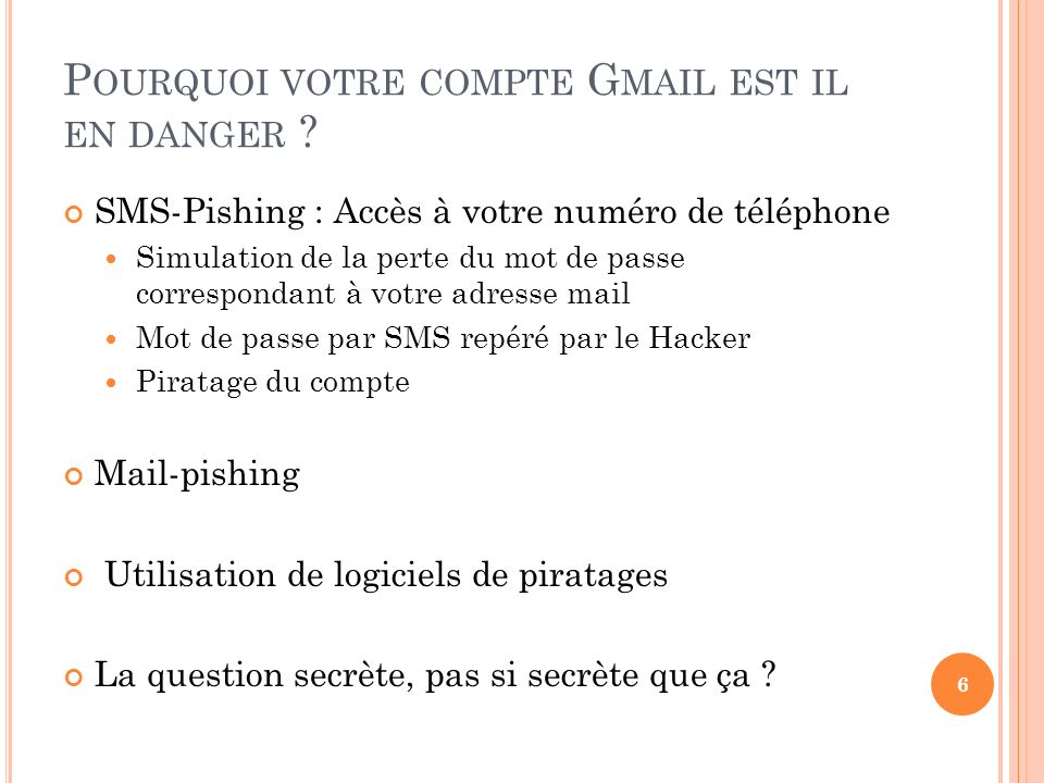 P OURQUOI VOTRE COMPTE G MAIL EST IL EN DANGER ? SMS-Pishing : Accès à votre numéro de téléphone Simulation de la perte du mot de passe correspondant