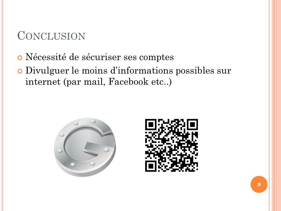 C ONCLUSION Nécessité de sécuriser ses comptes Divulguer le moins dinformations possibles sur internet (par mail, Facebook etc..) 9