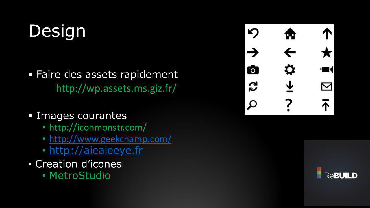 Design Faire des assets rapidement http://wp.assets.ms.giz.fr/ Images courantes http://iconmonstr.com/ http://www.geekchamp.com/ http://aieaieeye.fr C