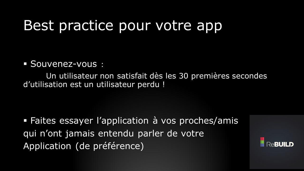 Best practice pour votre app Souvenez-vous : Un utilisateur non satisfait dès les 30 premières secondes dutilisation est un utilisateur perdu ! Faites