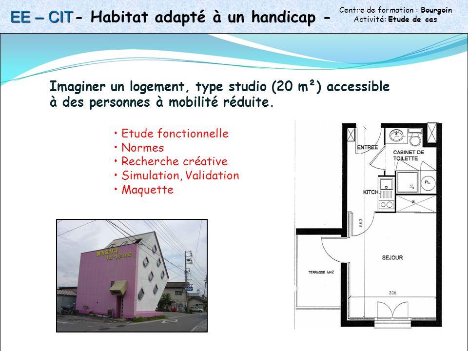 Centre de formation : Bourgoin Activité: Etude de cas - Habitat adapté à un handicap - Imaginer un logement, type studio (20 m²) accessible à des personnes à mobilité réduite.