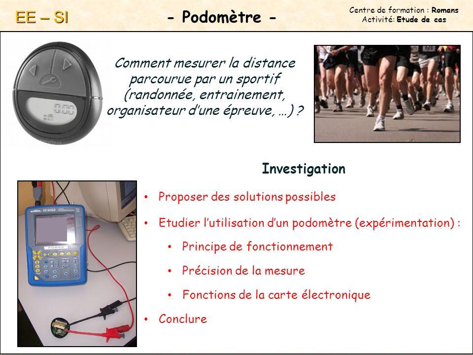 Centre de formation : Romans Activité: Etude de cas - Podomètre - EE – SI Comment mesurer la distance parcourue par un sportif (randonnée, entrainement, organisateur dune épreuve, …) .