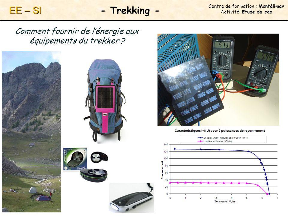 Centre de formation : Montélimar Activité: Etude de cas - Trekking - EE – SI Comment fournir de lénergie aux équipements du trekker ?
