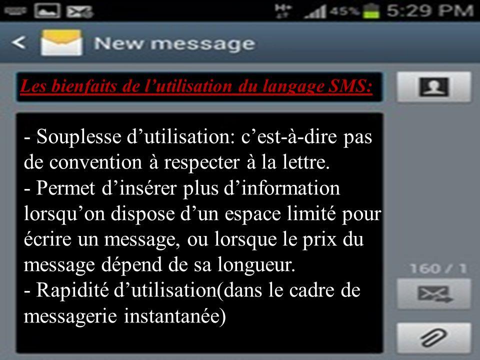 Les bienfaits de lutilisation du langage SMS: - Souplesse dutilisation: cest-à-dire pas de convention à respecter à la lettre. - Permet dinsérer plus