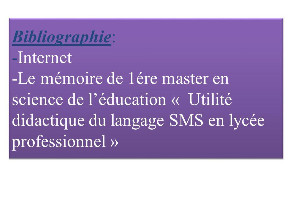 Bibliographie: -Internet -Le mémoire de 1ére master en science de léducation « Utilité didactique du langage SMS en lycée professionnel »