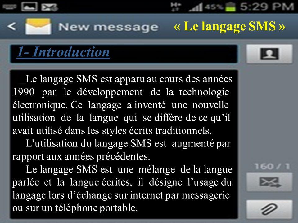 « Le langage SMS » Le langage SMS est apparu au cours des années 1990 par le développement de la technologie électronique.