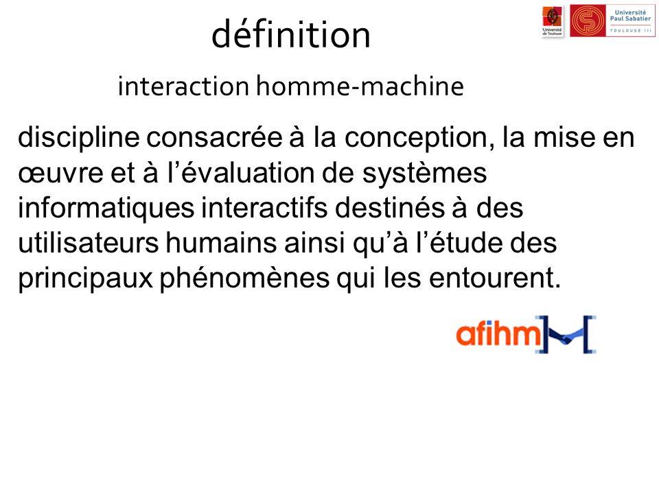 définition interaction homme-machine discipline consacrée à la conception, la mise en œuvre et à lévaluation de systèmes informatiques interactifs des