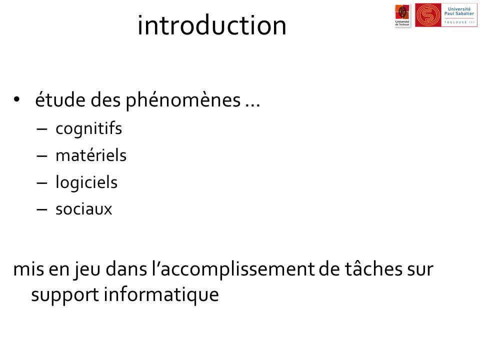 introduction étude des phénomènes... – cognitifs – matériels – logiciels – sociaux mis en jeu dans laccomplissement de tâches sur support informatique