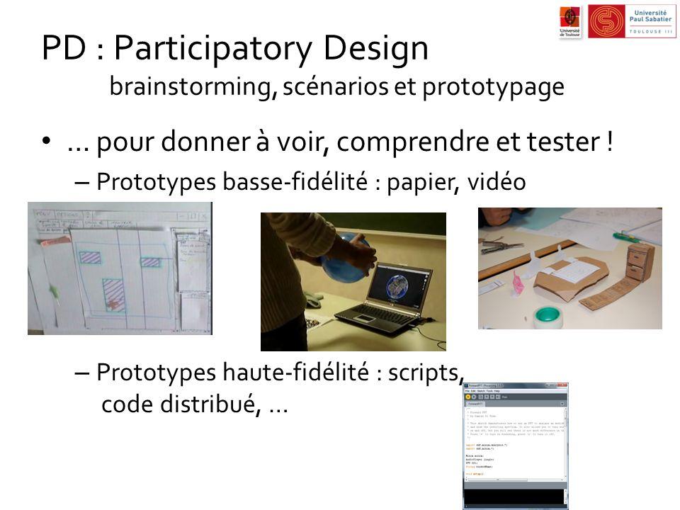… pour donner à voir, comprendre et tester ! – Prototypes basse-fidélité : papier, vidéo – Prototypes haute-fidélité : scripts, code distribué, …