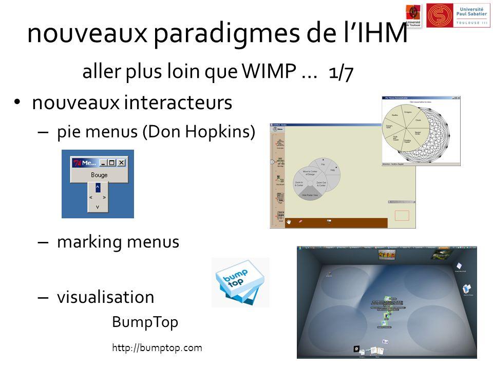 nouveaux paradigmes de lIHM aller plus loin que WIMP …1/7 nouveaux interacteurs – pie menus (Don Hopkins) – marking menus – visualisation BumpTop http