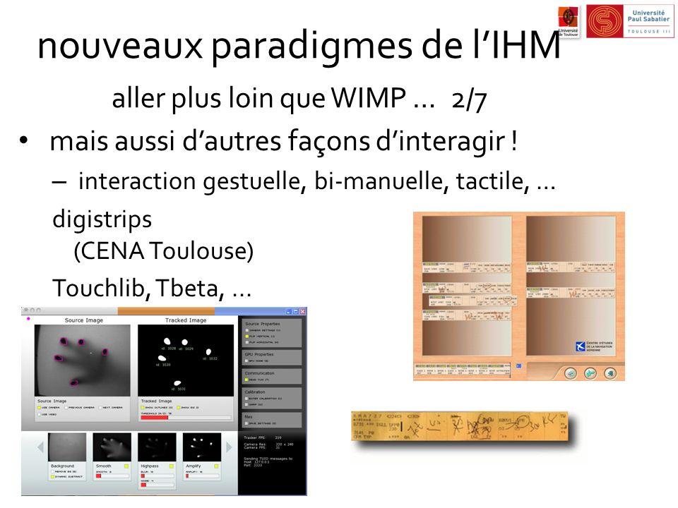 nouveaux paradigmes de lIHM aller plus loin que WIMP …2/7 mais aussi dautres façons dinteragir ! – interaction gestuelle, bi-manuelle, tactile, … digi
