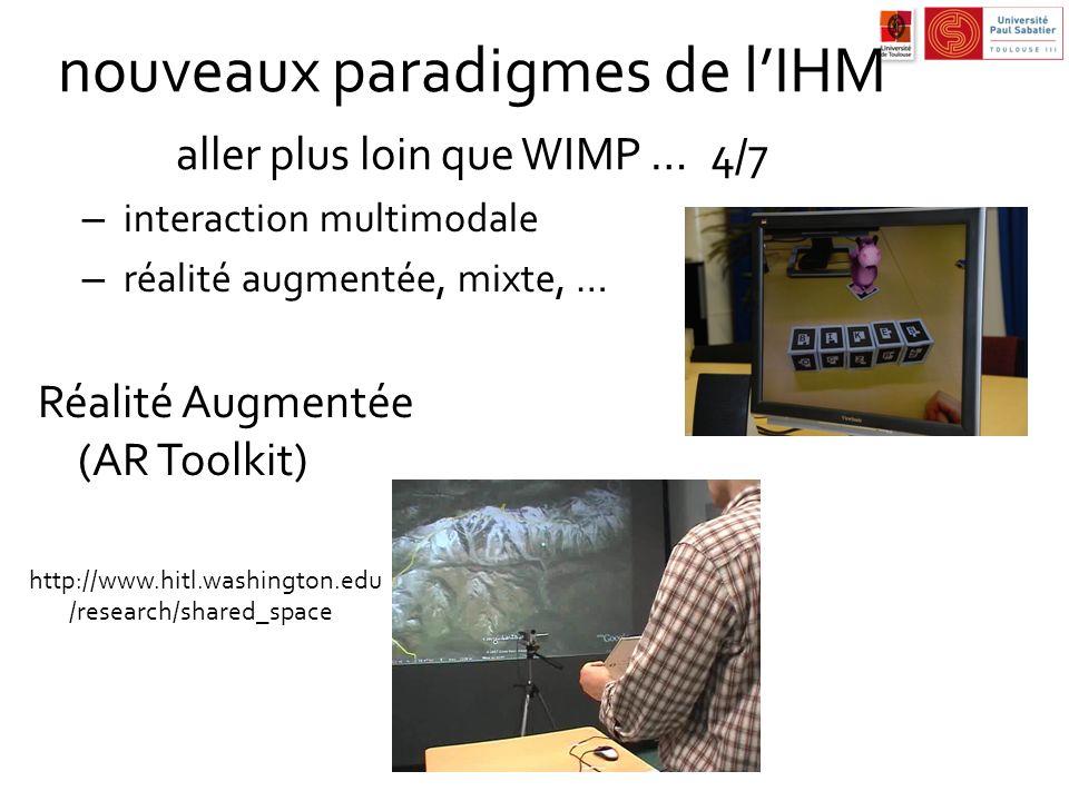 nouveaux paradigmes de lIHM aller plus loin que WIMP …4/7 – interaction multimodale – réalité augmentée, mixte, … Réalité Augmentée (AR Toolkit) http: