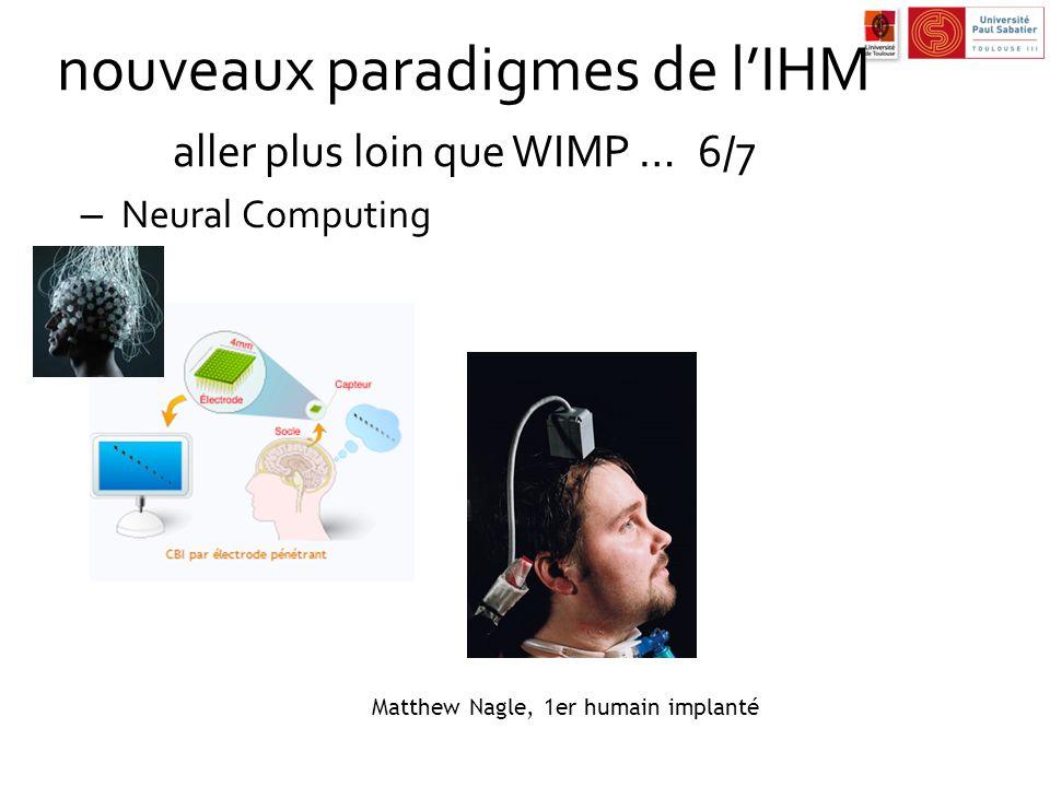 nouveaux paradigmes de lIHM aller plus loin que WIMP …6/7 – Neural Computing Matthew Nagle, 1er humain implanté