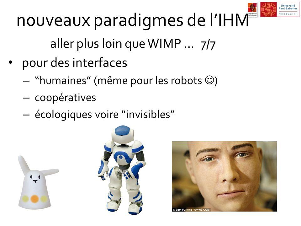 nouveaux paradigmes de lIHM aller plus loin que WIMP …7/7 pour des interfaces – humaines (même pour les robots ) – coopératives – écologiques voire in