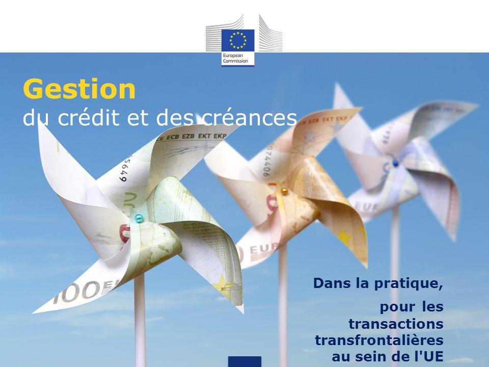 Gestion du crédit et des créances Dans la pratique, pour les transactions transfrontalières au sein de l UE