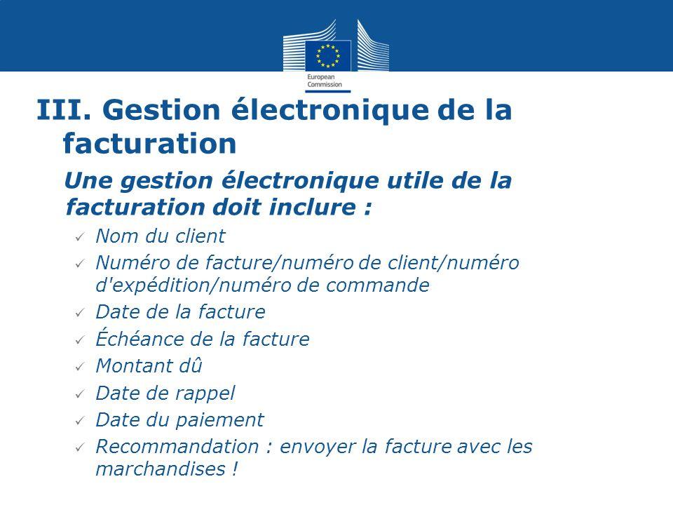 III. Gestion électronique de la facturation Une gestion électronique utile de la facturation doit inclure : Nom du client Numéro de facture/numéro de