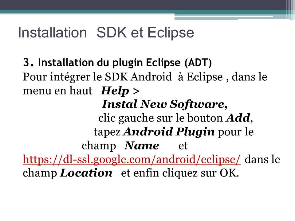 Installation SDK et Eclipse 3. Installation du plugin Eclipse (ADT) Pour intégrer le SDK Android à Eclipse, dans le menu en haut Help > Instal New Sof