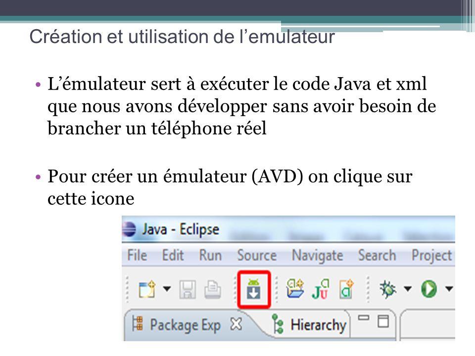 Création et utilisation de lemulateur Lémulateur sert à exécuter le code Java et xml que nous avons développer sans avoir besoin de brancher un téléph