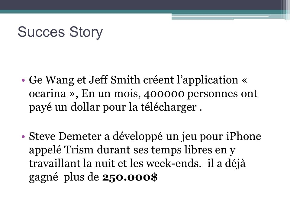 Ge Wang et Jeff Smith créent lapplication « ocarina », En un mois, 400000 personnes ont payé un dollar pour la télécharger. Steve Demeter a développé