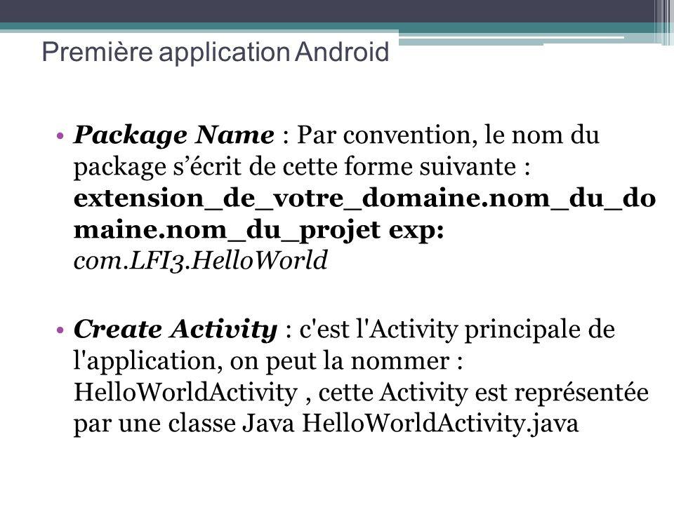 Première application Android Package Name : Par convention, le nom du package sécrit de cette forme suivante : extension_de_votre_domaine.nom_du_do ma