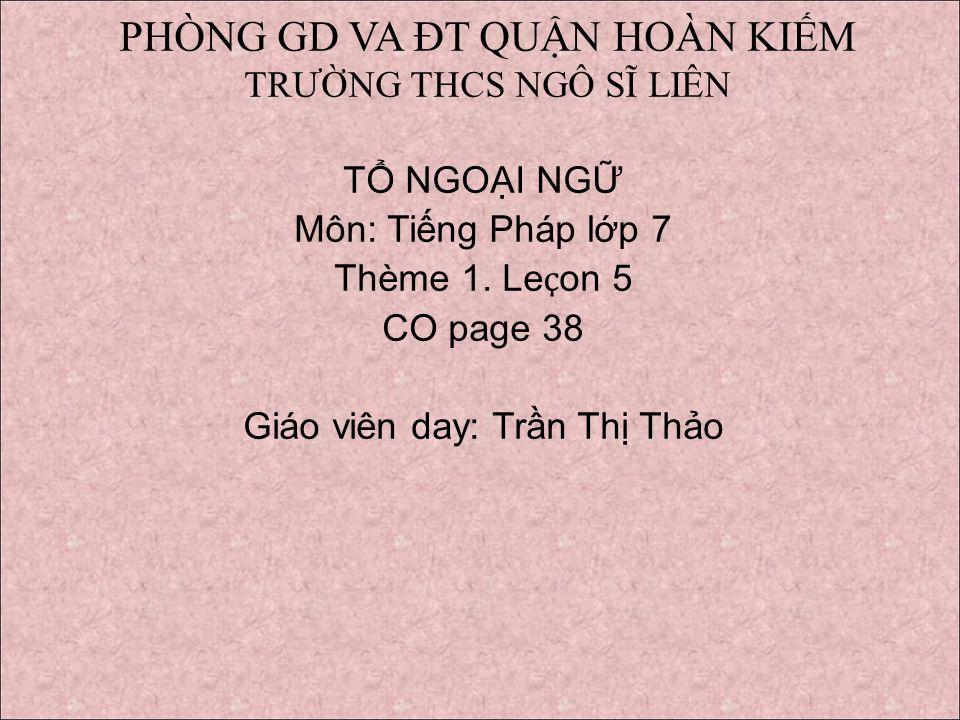 PHÒNG GD VA ĐT QUN HOÀN KIM TRƯNG THCS NGÔ SĨ LIÊN T NGOI NG Môn: Ting Pháp lp 7 Thème 1.