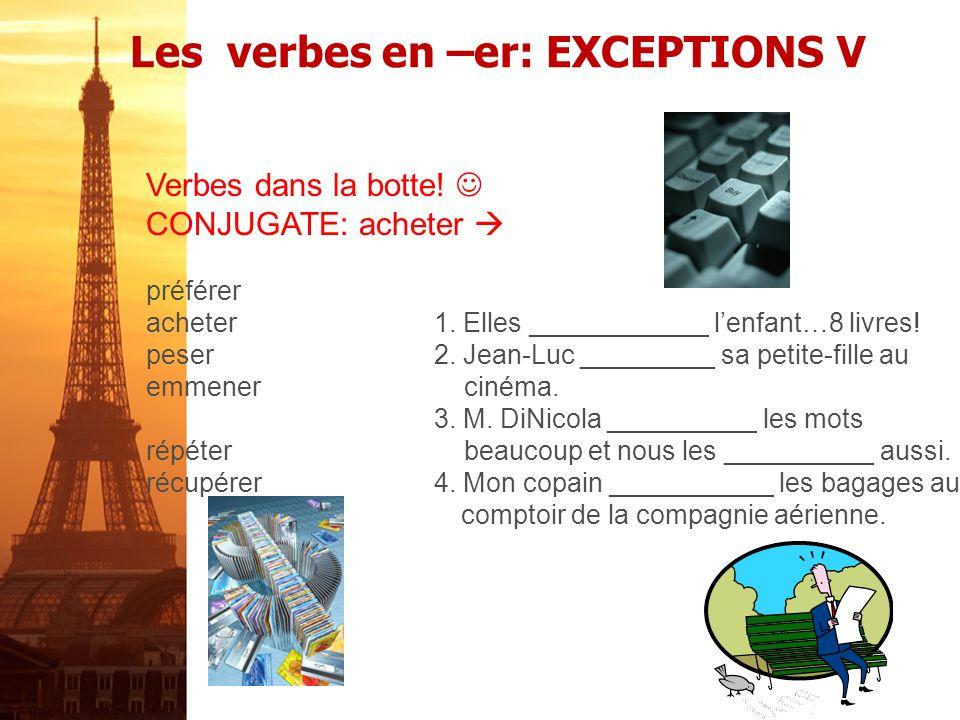 Les verbes en –er: EXCEPTIONS IV Disguised –er verbs CONJUGATE: ouvrir offrir1.