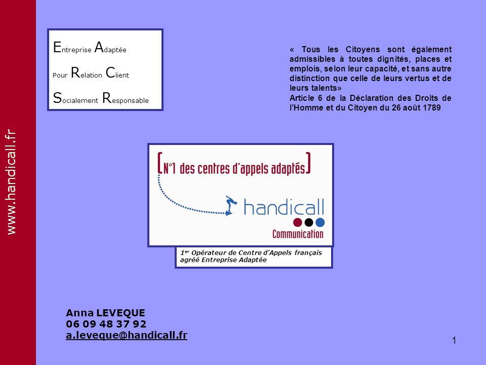 www.handicall.fr 1 er Opérateur de Centre dAppels français agréé Entreprise Adaptée « Tous les Citoyens sont également admissibles à toutes dignités,