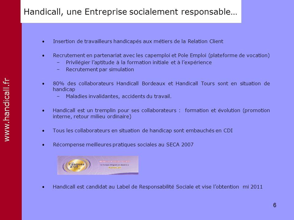 www.handicall.fr Handicall, une Entreprise socialement responsable… Insertion de travailleurs handicapés aux métiers de la Relation Client Recrutement