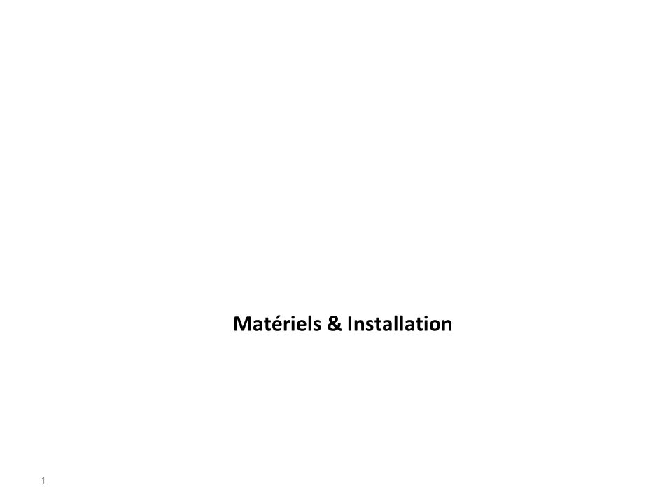 1 Matériels & Installation