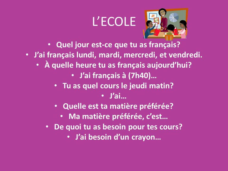 LECOLE Quel jour est-ce que tu as français? Jai français lundi, mardi, mercredi, et vendredi. À quelle heure tu as français aujourdhui? Jai français à