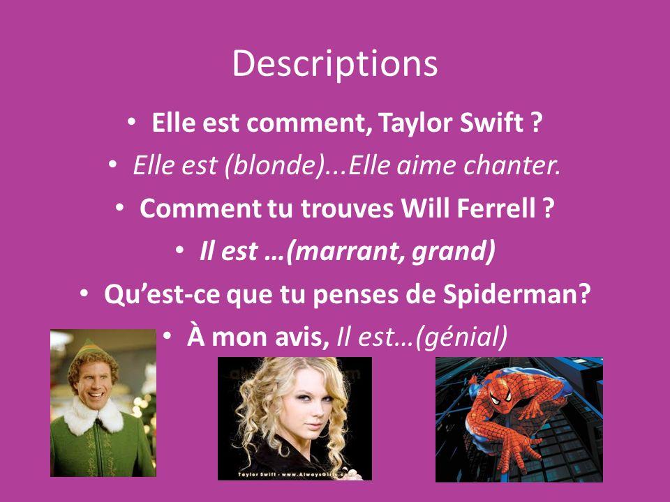 Descriptions Elle est comment, Taylor Swift ? Elle est (blonde)...Elle aime chanter. Comment tu trouves Will Ferrell ? Il est …(marrant, grand) Quest-