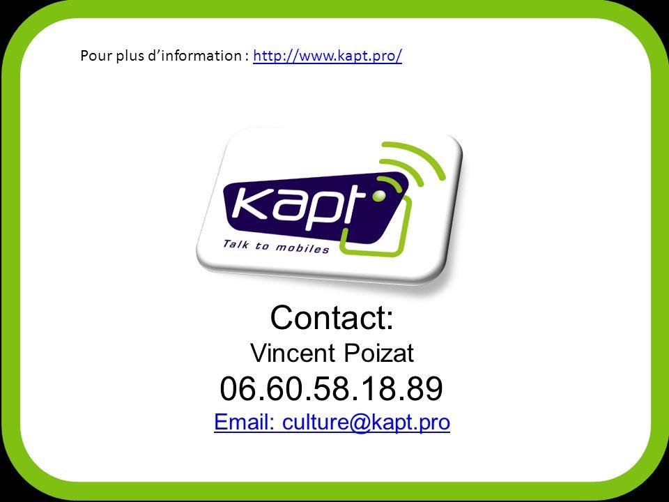Pour plus dinformation : http://www.kapt.pro/http://www.kapt.pro/ Contact: Vincent Poizat 06.60.58.18.89 Email: culture@kapt.pro