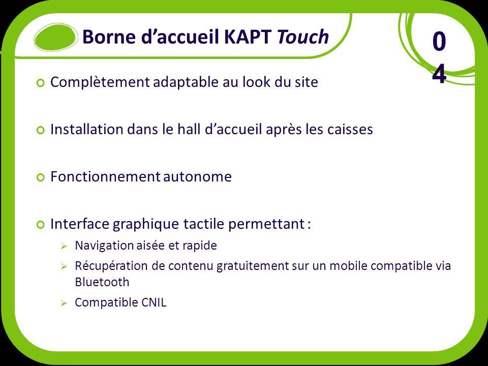 Borne daccueil KAPT Touch Complètement adaptable au look du site Installation dans le hall daccueil après les caisses Fonctionnement autonome Interface graphique tactile permettant : Navigation aisée et rapide Récupération de contenu gratuitement sur un mobile compatible via Bluetooth Compatible CNIL 0404
