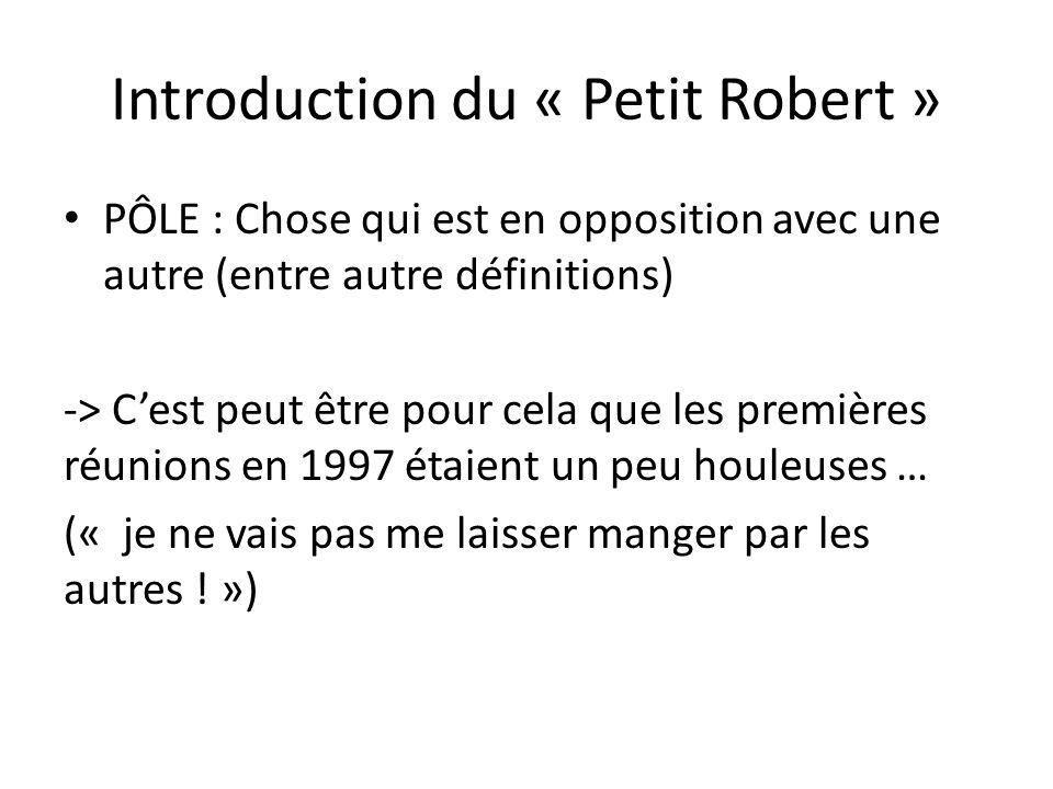Introduction du « Petit Robert » PÔLE : Chose qui est en opposition avec une autre (entre autre définitions) -> Cest peut être pour cela que les premi