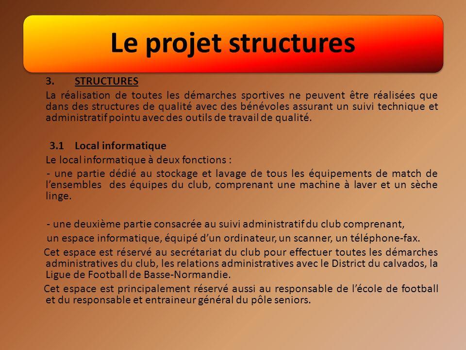 Le projet structures 3.STRUCTURES La réalisation de toutes les démarches sportives ne peuvent être réalisées que dans des structures de qualité avec des bénévoles assurant un suivi technique et administratif pointu avec des outils de travail de qualité.